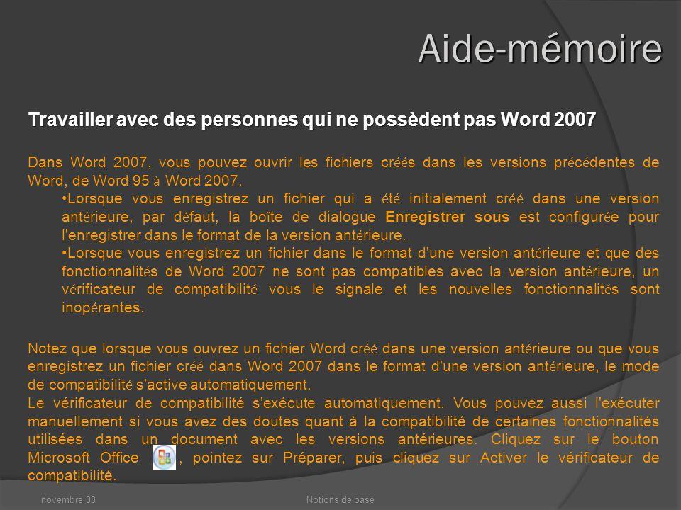 novembre 08Notions de base Aide-mémoire Nouveau format de fichier Le nouveau format de fichier de document Word est bas é sur les nouveaux formats XML ouverts Office (XML é tant l acronyme de « Extensible Markup Language » ).