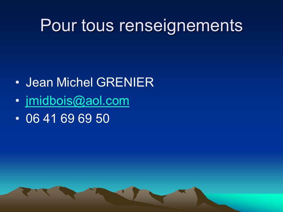 Pour tous renseignements Jean Michel GRENIER jmidbois@aol.com 06 41 69 69 50