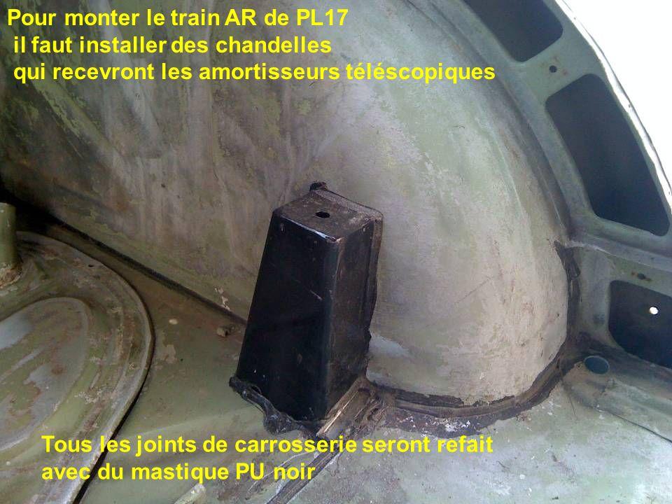 Pour monter le train AR de PL17 il faut installer des chandelles qui recevront les amortisseurs téléscopiques Tous les joints de carrosserie seront re
