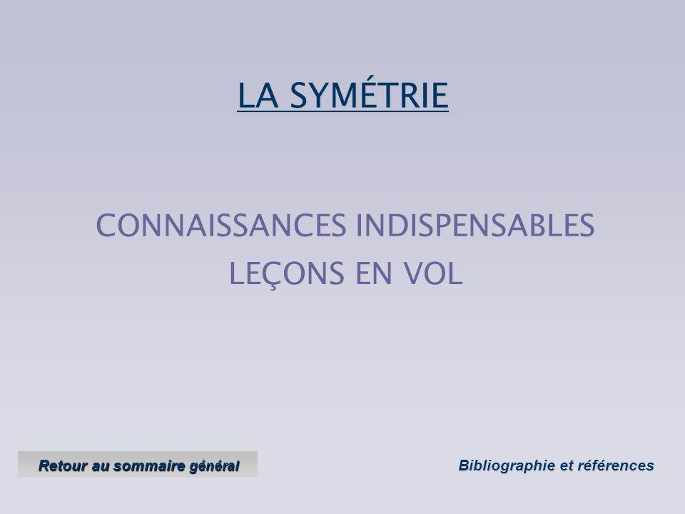 CONNAISSANCES INDISPENSABLES LEÇONS EN VOLLA SYMÉTRIE Bibliographie et références Bibliographie et références Retour au sommaire général Retour au sommaire général