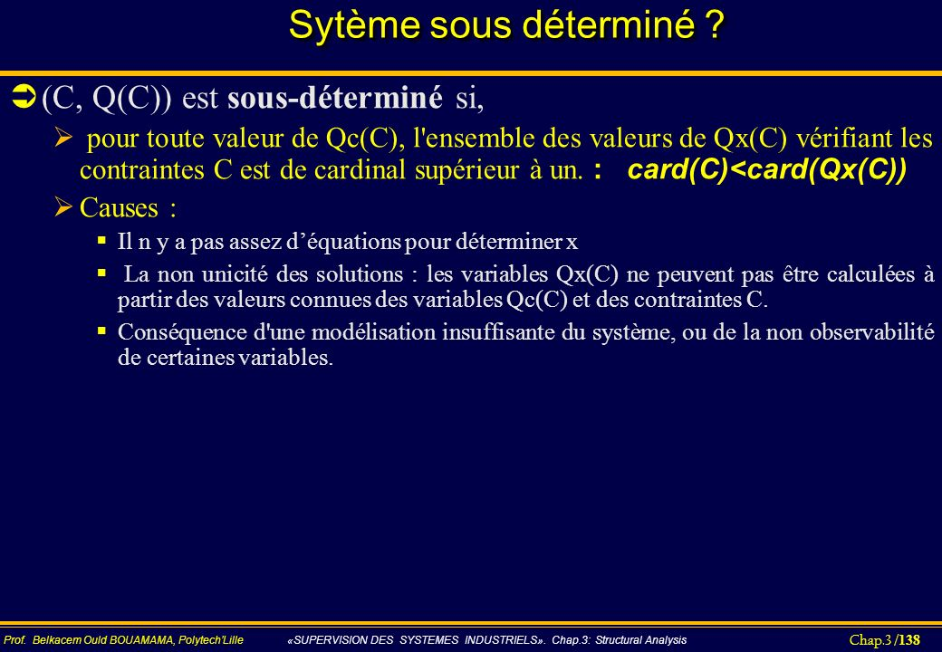 Chap.3 / 138 Prof. Belkacem Ould BOUAMAMA, PolytechLille «SUPERVISION DES SYSTEMES INDUSTRIELS». Chap.3: Structural Analysis Sytème sous déterminé ? (