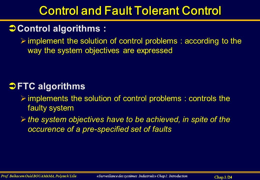Chap.1 / 24 Prof. Belkacem Ould BOUAMAMA, PolytechLille «Surveillance des systèmes Industriels» Chap1: Introduction Control and Fault Tolerant Control
