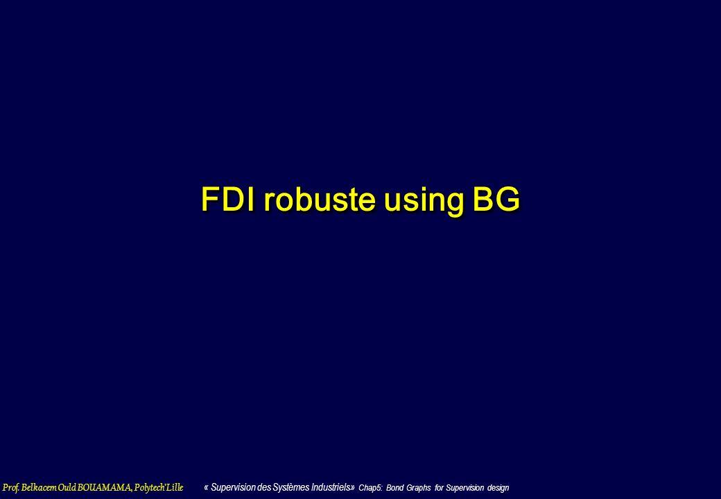 Prof. Belkacem Ould BOUAMAMA, PolytechLille « Supervision des Systèmes Industriels» Chap5: Bond Graphs for Supervision design FDI robuste using BG