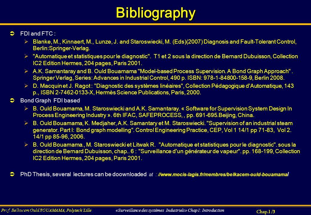 Chap.1 / 3 Prof. Belkacem Ould BOUAMAMA, PolytechLille «Surveillance des systèmes Industriels» Chap1: Introduction FDI and FTC : Blanke, M., Kinnaert,