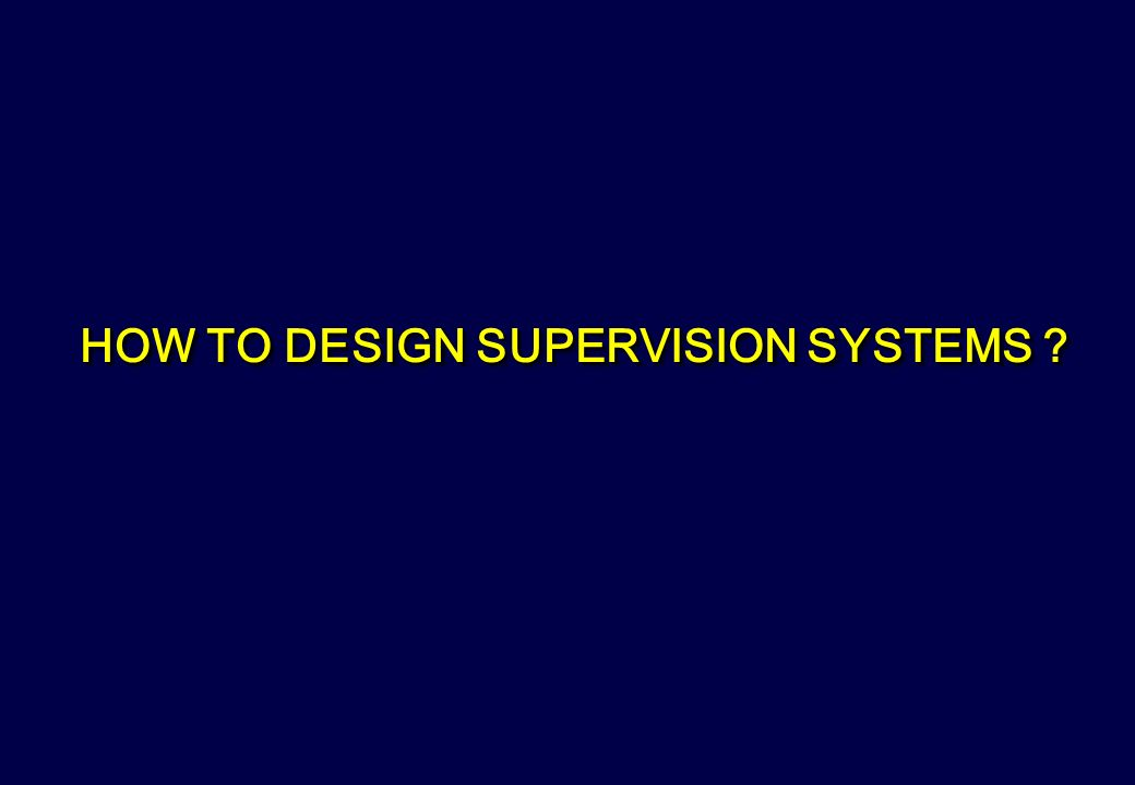 HOW TO DESIGN SUPERVISION SYSTEMS ?