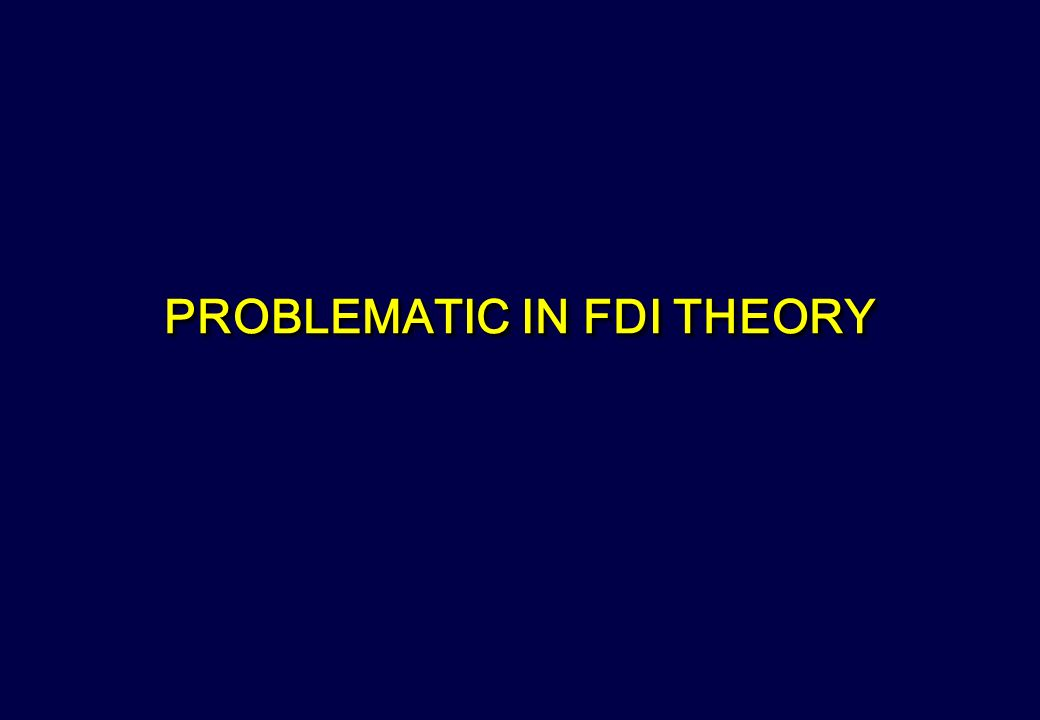 PROBLEMATIC IN FDI THEORY