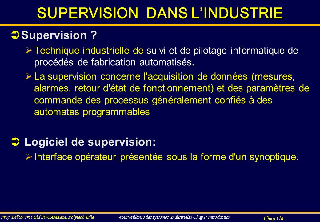Chap.4 / 185 Prof.Belkacem Ould BOUAMAMA, PolytechLille «SUPERVISION DES SYSTEMES INDUSTRIELS».