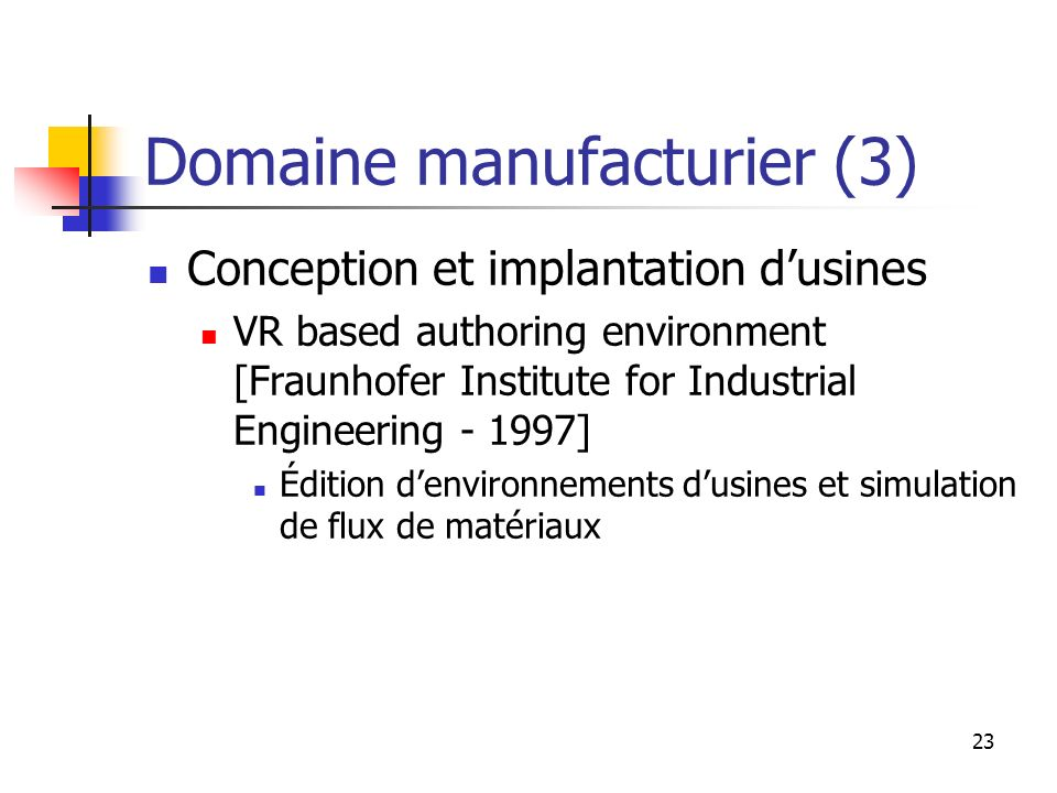 23 Domaine manufacturier (3) Conception et implantation dusines VR based authoring environment [Fraunhofer Institute for Industrial Engineering - 1997