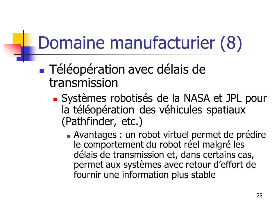 28 Domaine manufacturier (8) Téléopération avec délais de transmission Systèmes robotisés de la NASA et JPL pour la téléopération des véhicules spatia