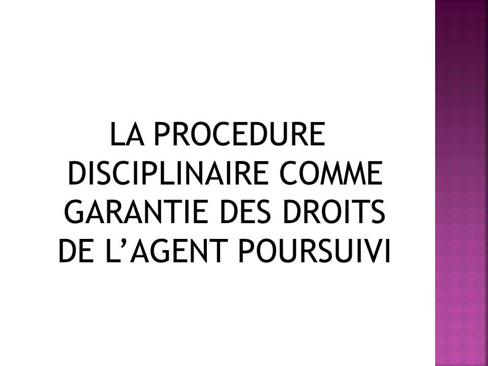 LA PROCEDURE DISCIPLINAIRE COMME GARANTIE DES DROITS DE LAGENT POURSUIVI