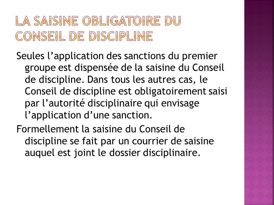 Seules lapplication des sanctions du premier groupe est dispensée de la saisine du Conseil de discipline. Dans tous les autres cas, le Conseil de disc