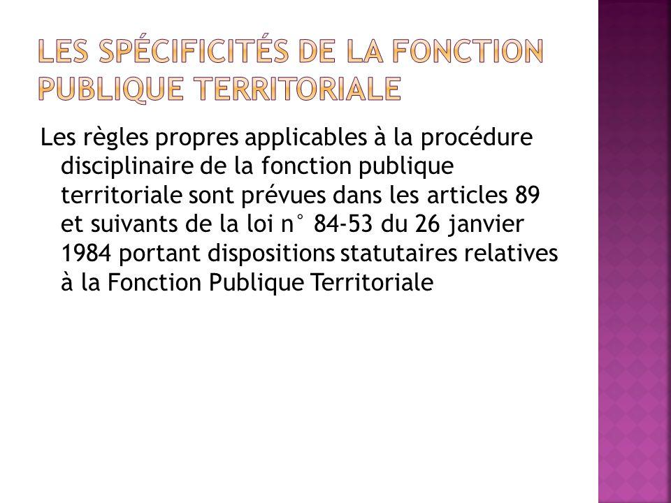 Les règles propres applicables à la procédure disciplinaire de la fonction publique territoriale sont prévues dans les articles 89 et suivants de la l