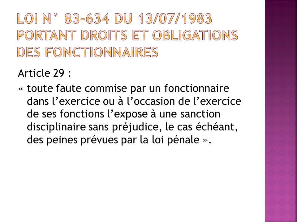 Article 29 : « toute faute commise par un fonctionnaire dans lexercice ou à loccasion de lexercice de ses fonctions lexpose à une sanction disciplinai