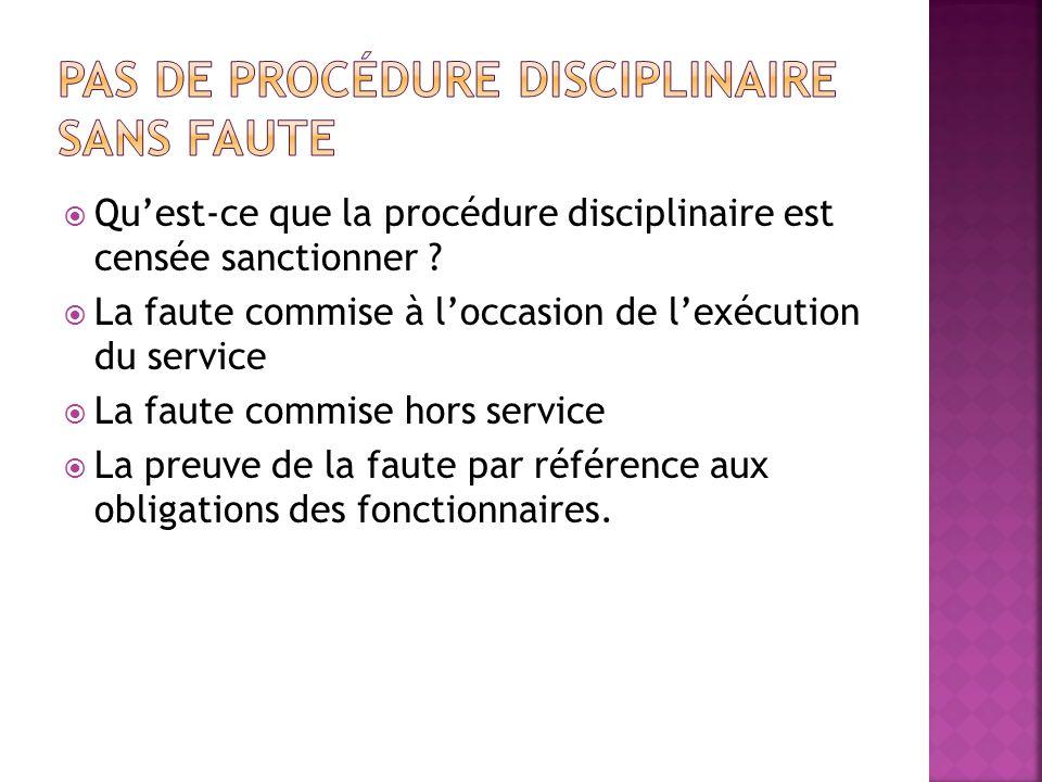 Quest-ce que la procédure disciplinaire est censée sanctionner ? La faute commise à loccasion de lexécution du service La faute commise hors service L