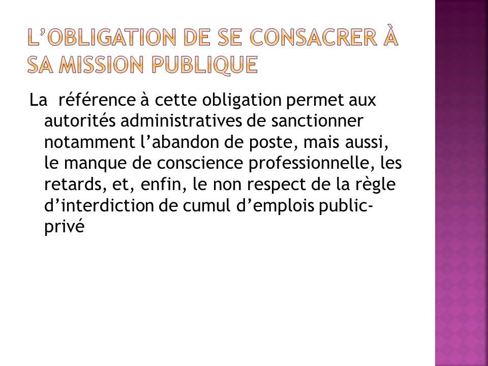 La référence à cette obligation permet aux autorités administratives de sanctionner notamment labandon de poste, mais aussi, le manque de conscience p