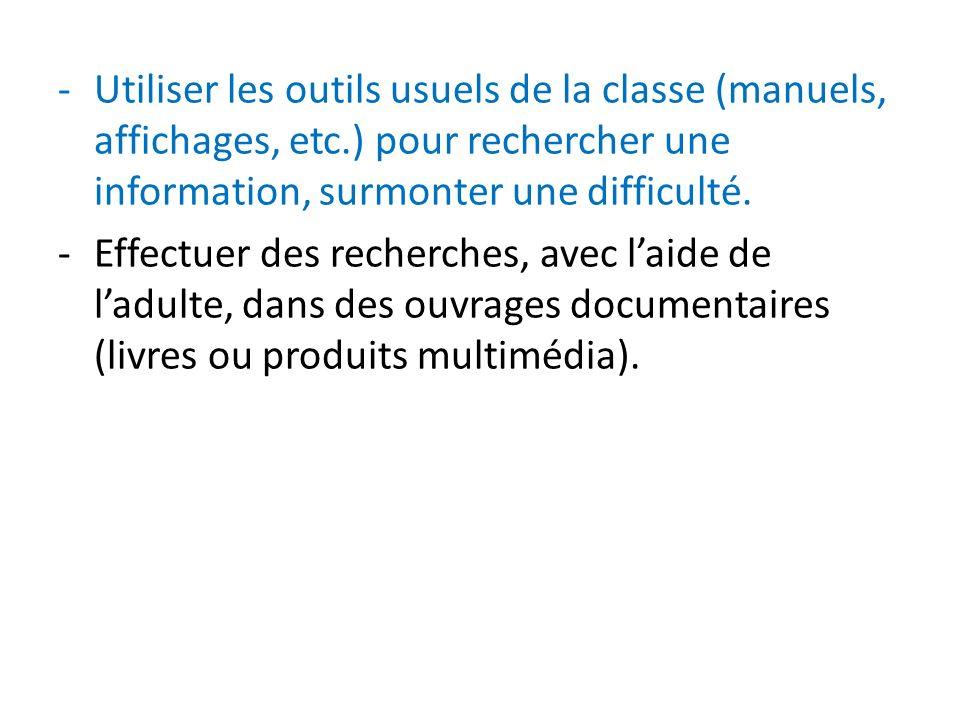 -Utiliser les outils usuels de la classe (manuels, affichages, etc.) pour rechercher une information, surmonter une difficulté.