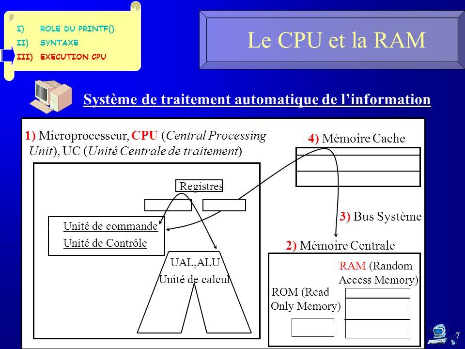 7 Le CPU et la RAM Système de traitement automatique de linformation 4) Mémoire Cache 2) Mémoire Centrale 3) Bus Système 1) Microprocesseur, CPU (Cent