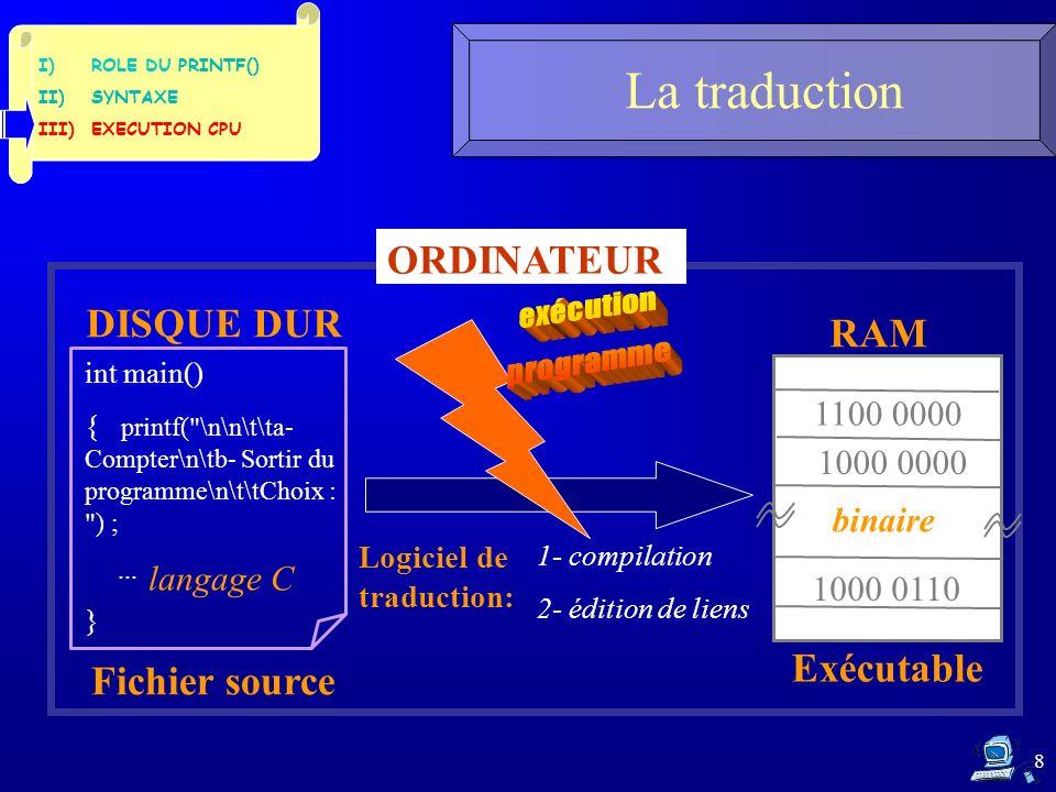 8 La traduction RAM DISQUE DUR int main() { printf( \n\n\t\ta- Compter\n\tb- Sortir du programme\n\t\tChoix : ) ;...