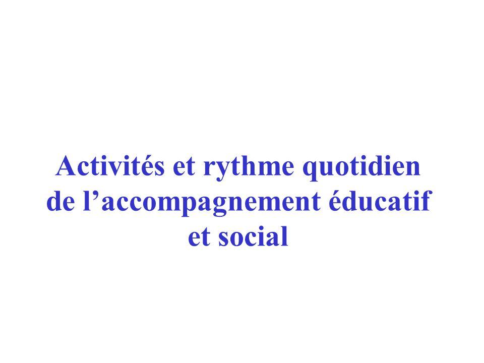 Activités et rythme quotidien de laccompagnement éducatif et social