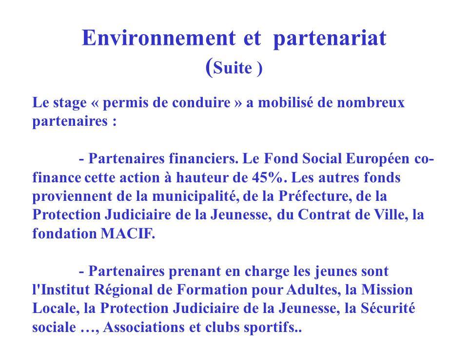 Environnement et partenariat ( Suite ) Le stage « permis de conduire » a mobilisé de nombreux partenaires : - Partenaires financiers. Le Fond Social E