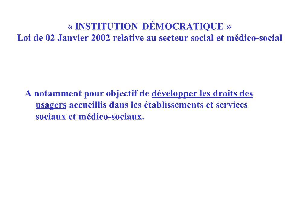 A notamment pour objectif de développer les droits des usagers accueillis dans les établissements et services sociaux et médico-sociaux. « INSTITUTION