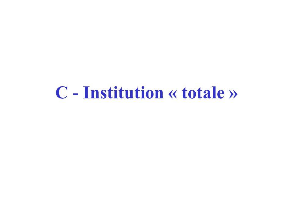 C - Institution « totale »