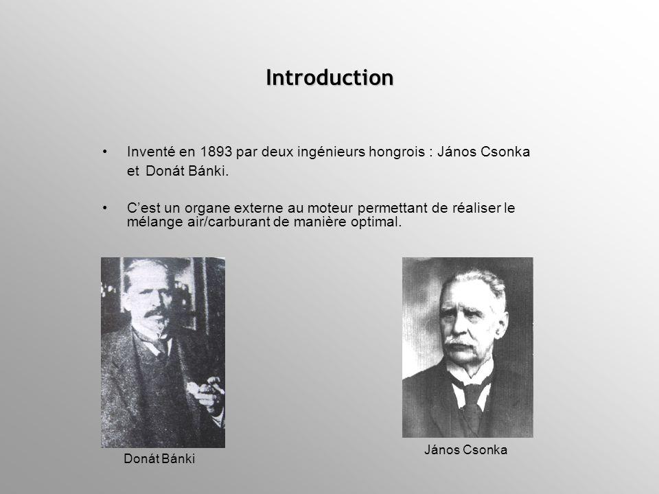 Inventé en 1893 par deux ingénieurs hongrois : János Csonka et Donát Bánki. Cest un organe externe au moteur permettant de réaliser le mélange air/car