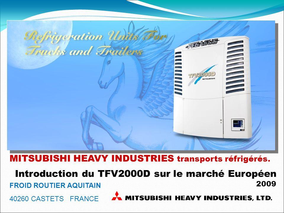 MITSUBISHI HEAVY INDUSTRIES transports réfrigérés. Introduction du TFV2000D sur le marché Européen 2009 FROID ROUTIER AQUITAIN 40260 CASTETS FRANCE