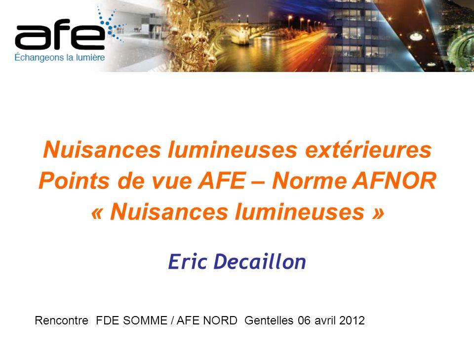 Association française de léclairage Site Internet : www.afe-eclairage.com.fr 17, rue de lAmiral Hamelin – 75783 Paris 16 E-mail : afe@afe-eclairage.com.frafe@afe-eclairage.com.fr