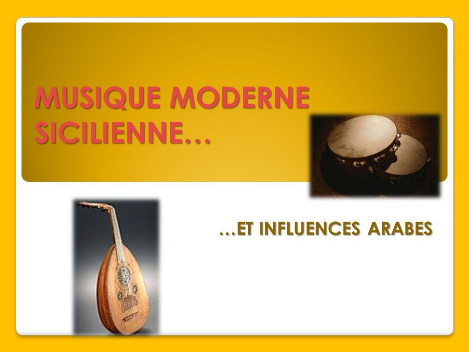 …ET INFLUENCES ARABES MUSIQUE MODERNE SICILIENNE…