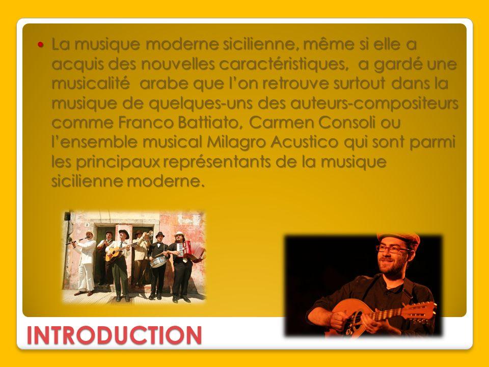 INTRODUCTION La musique moderne sicilienne, même si elle a acquis des nouvelles caractéristiques, a gardé une musicalité arabe que lon retrouve surtou