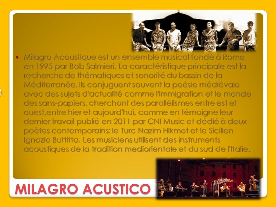 MILAGRO ACUSTICO Milagro Acoustique est un ensemble musical fondé à Rome en 1995 par Bob Salmieri. La caractéristique principale est la recherche de t