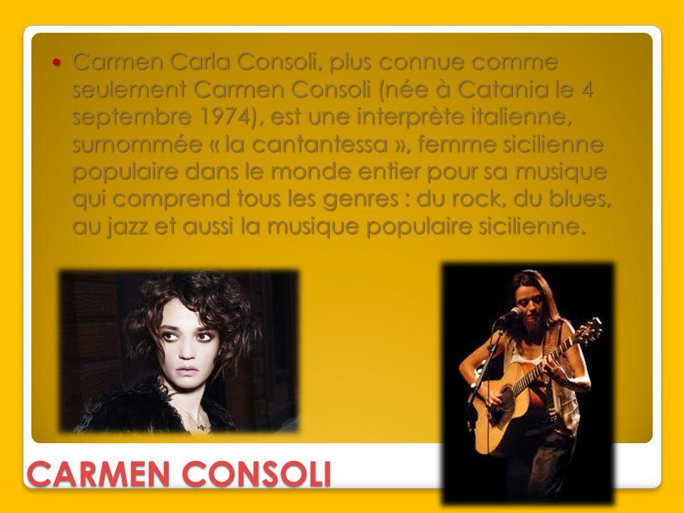 CARMEN CONSOLI Carmen Carla Consoli, plus connue comme seulement Carmen Consoli (née à Catania le 4 septembre 1974), est une interprète italienne, sur