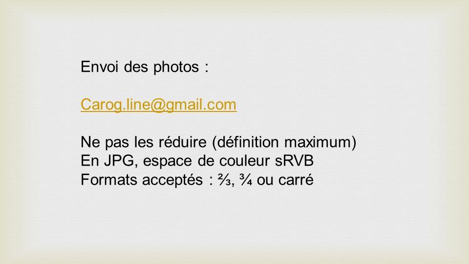 Envoi des photos : Carog.line@gmail.com Ne pas les réduire (définition maximum) En JPG, espace de couleur sRVB Formats acceptés :, ¾ ou carré