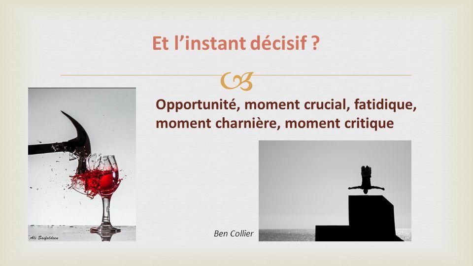 Opportunité, moment crucial, fatidique, moment charnière, moment critique Et linstant décisif .