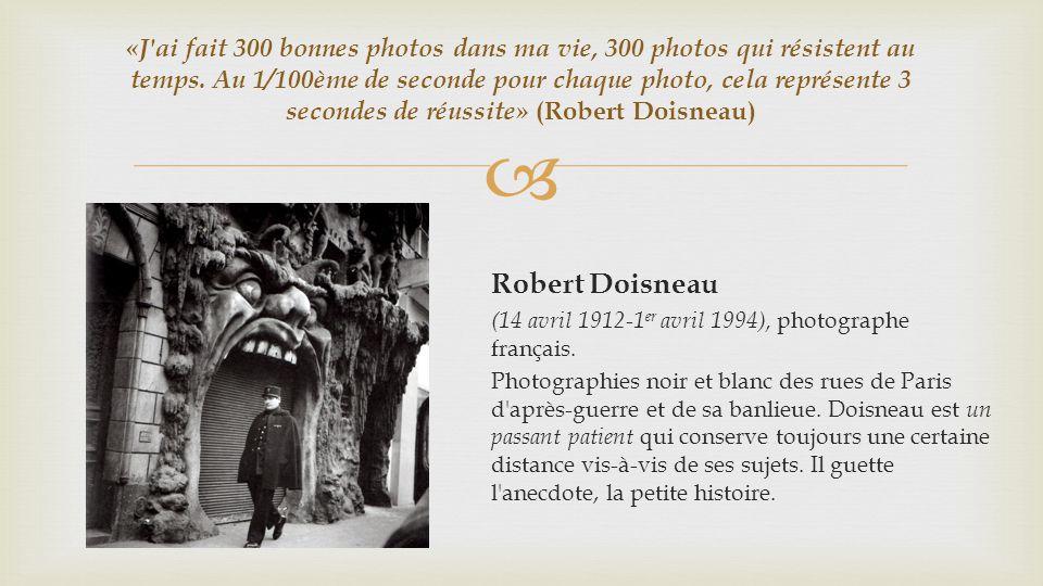 «J ai fait 300 bonnes photos dans ma vie, 300 photos qui résistent au temps.