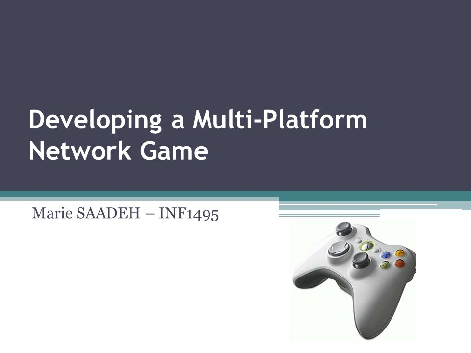 Developing a Multi-Platform Network Game Marie SAADEH – INF1495