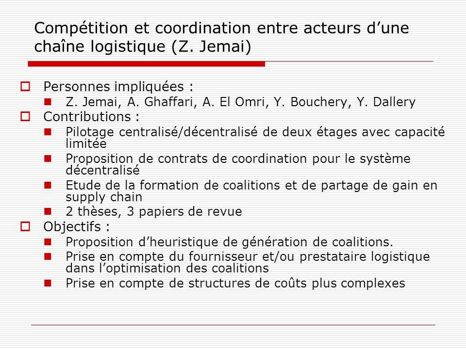 Compétition et coordination entre acteurs dune chaîne logistique (Z. Jemai) Personnes impliquées : Z. Jemai, A. Ghaffari, A. El Omri, Y. Bouchery, Y.