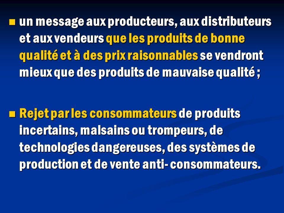 un message aux producteurs, aux distributeurs et aux vendeurs que les produits de bonne qualité et à des prix raisonnables se vendront mieux que des p