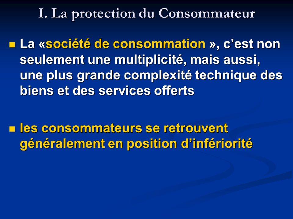 I. La protection du Consommateur La «société de consommation », cest non seulement une multiplicité, mais aussi, une plus grande complexité technique