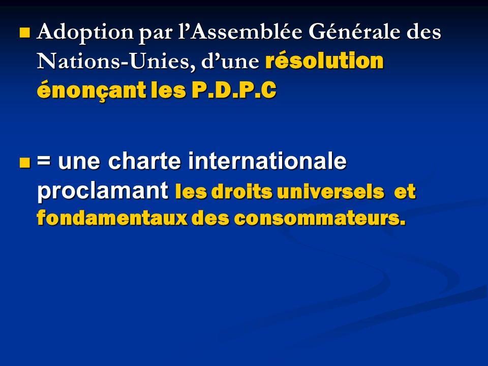 Adoption par lAssemblée Générale des Nations-Unies, dune résolution énonçant les P.D.P.C Adoption par lAssemblée Générale des Nations-Unies, dune réso