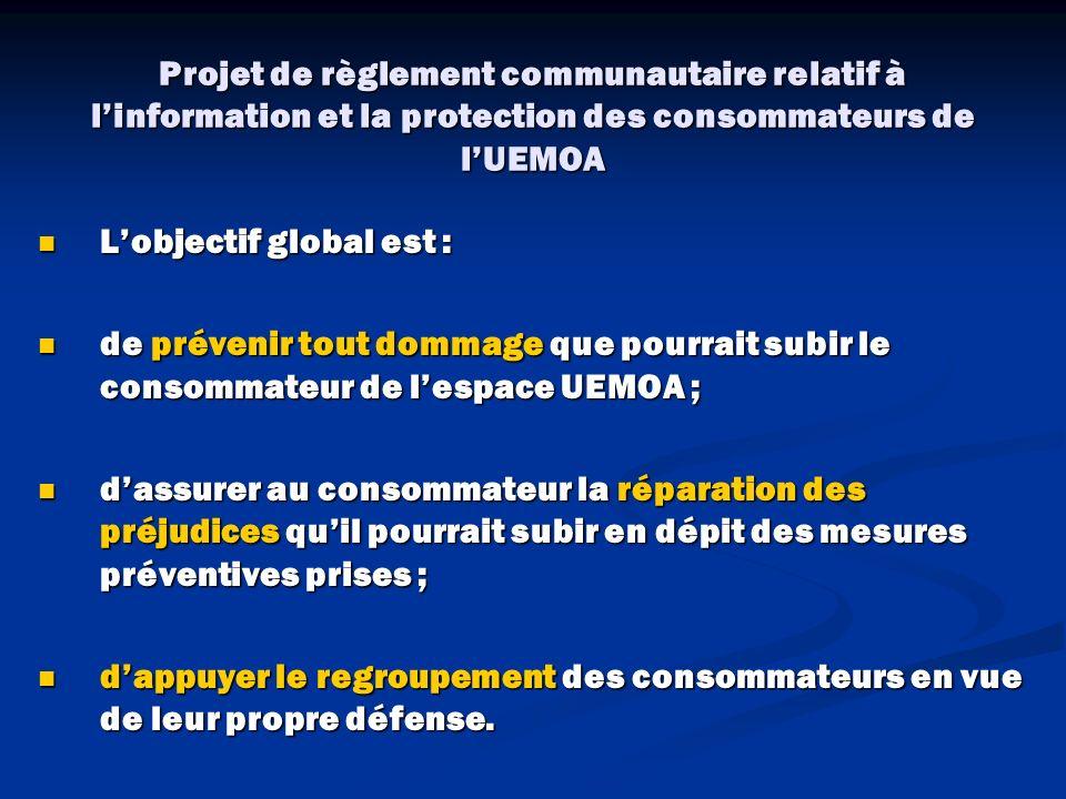 Projet de règlement communautaire relatif à linformation et la protection des consommateurs de lUEMOA Lobjectif global est : Lobjectif global est : de