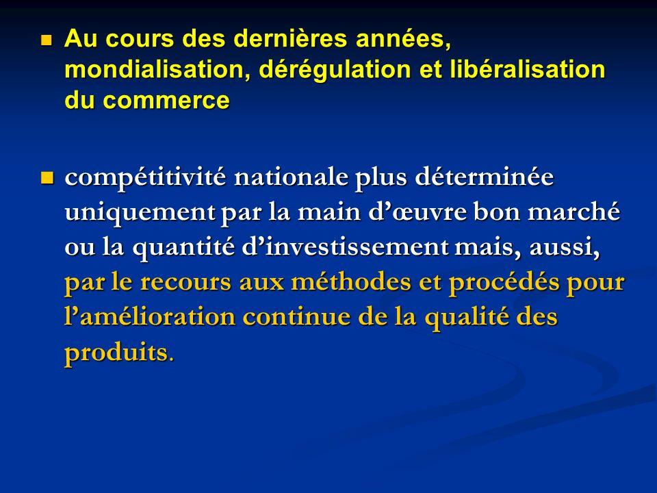 Au cours des dernières années, mondialisation, dérégulation et libéralisation du commerce Au cours des dernières années, mondialisation, dérégulation