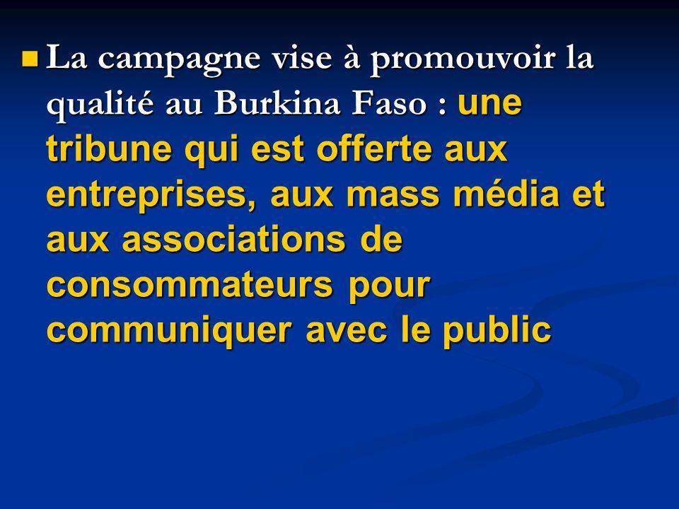 La campagne vise à promouvoir la qualité au Burkina Faso : une tribune qui est offerte aux entreprises, aux mass média et aux associations de consomma