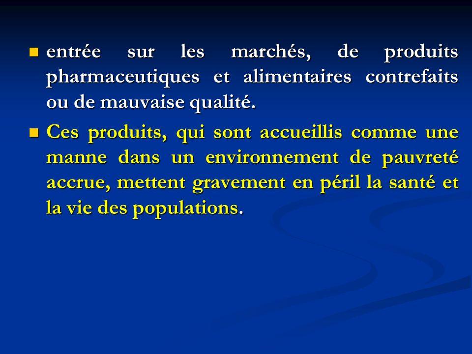 entrée sur les marchés, de produits pharmaceutiques et alimentaires contrefaits ou de mauvaise qualité. entrée sur les marchés, de produits pharmaceut