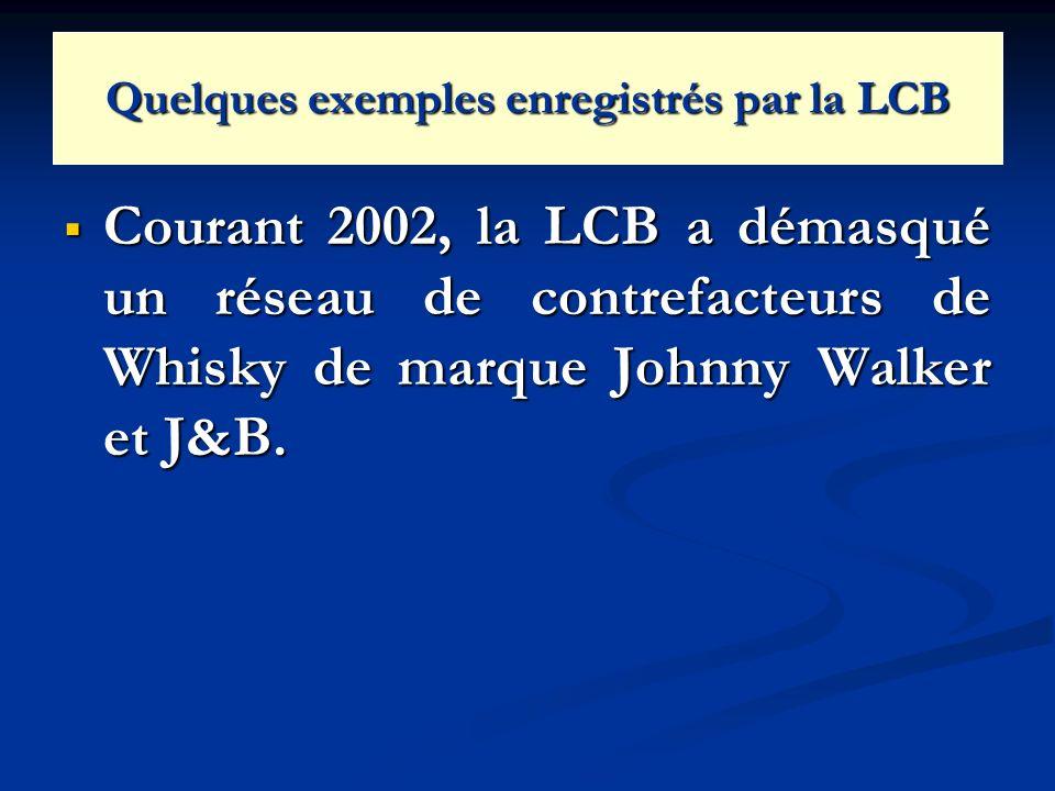 Quelques exemples enregistrés par la LCB Courant 2002, la LCB a démasqué un réseau de contrefacteurs de Whisky de marque Johnny Walker et J&B. Courant