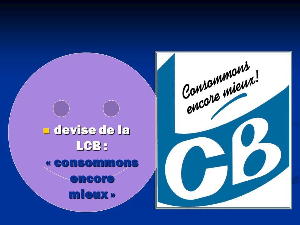 devise de la LCB : « consommons encore mieux » devise de la LCB : « consommons encore mieux »