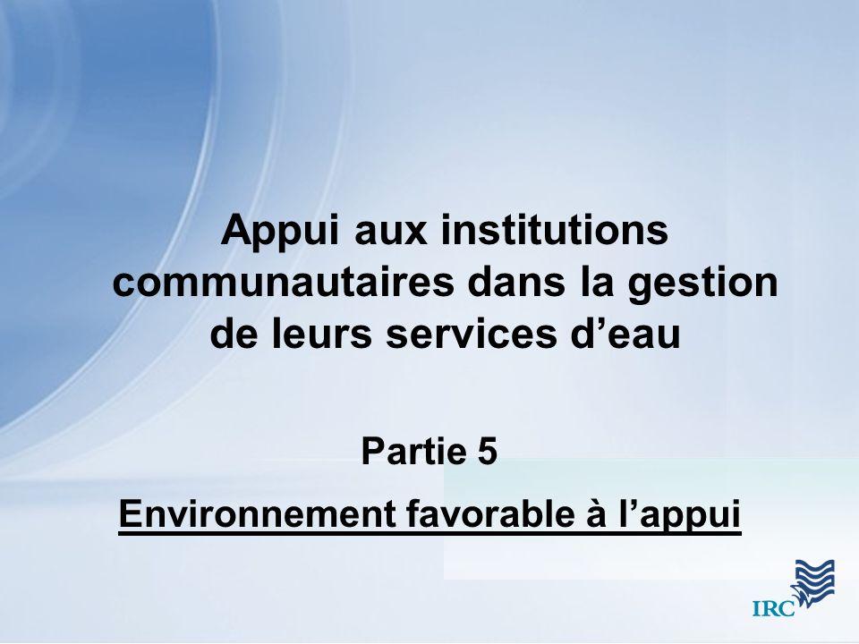 Appui aux institutions communautaires dans la gestion de leurs services deau Partie 5 Environnement favorable à lappui
