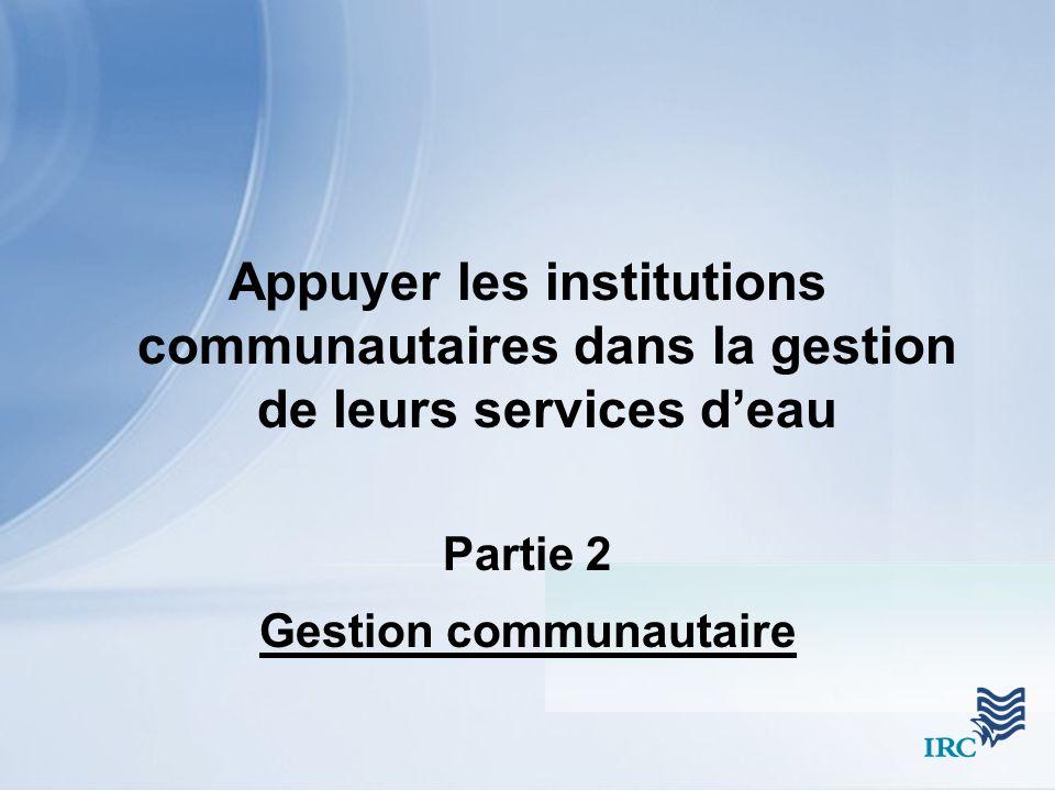 Appuyer les institutions communautaires dans la gestion de leurs services deau Partie 2 Gestion communautaire