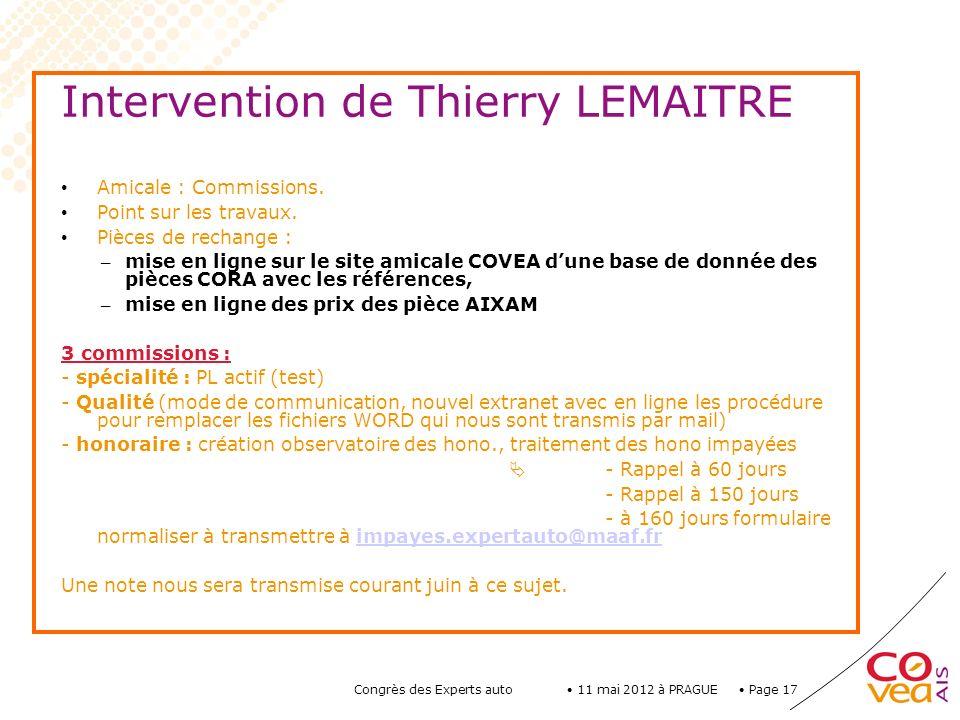 Page 17 11 mai 2012 à PRAGUE Congrès des Experts auto Intervention de Thierry LEMAITRE Amicale : Commissions. Point sur les travaux. Pièces de rechang